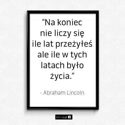 """MindLajf Opublikowane przez: Paulina Ka · 15 stycznia · """"Na koniec nie liczy się ile lat przeżyłeś ale ile w tych latach było życia."""" - Abraham Lincoln"""