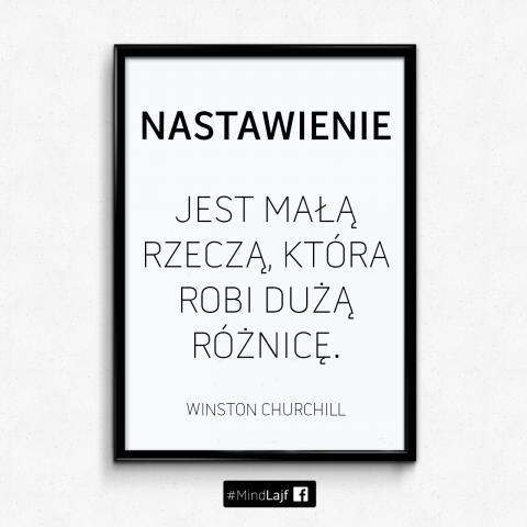 ``NASTAWIENIE jest małą rzeczą, która robi DUŻĄ różnicę.`` - Winston Churchill